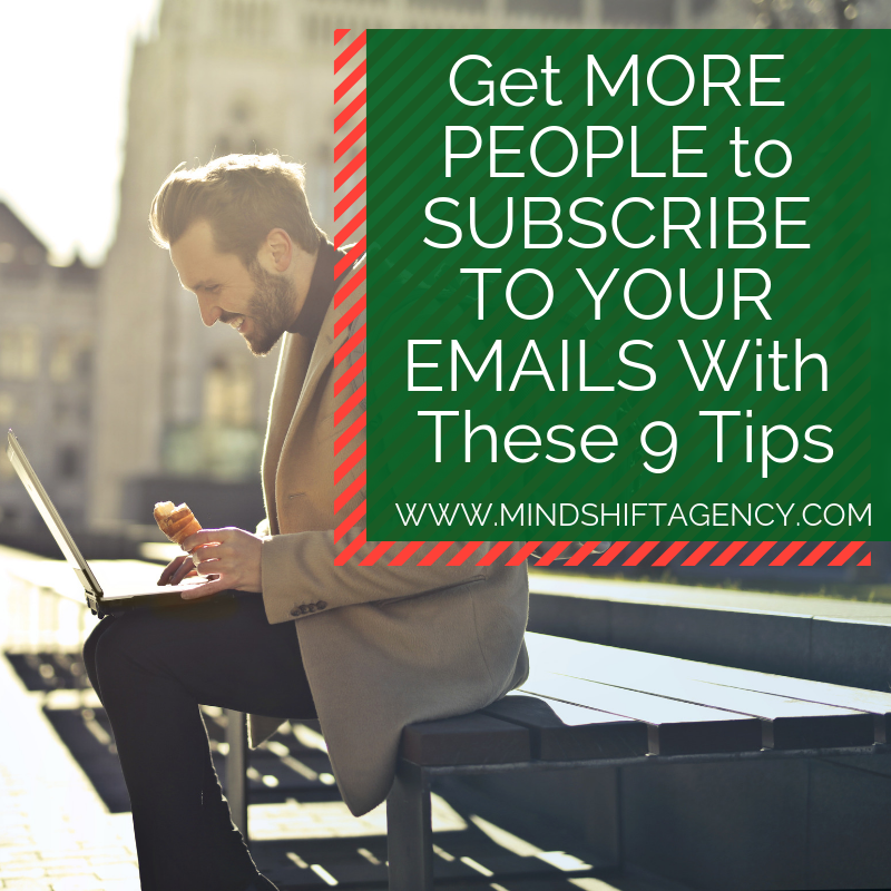 Get More People to Subscribe To Your Emails With These 9 Tips