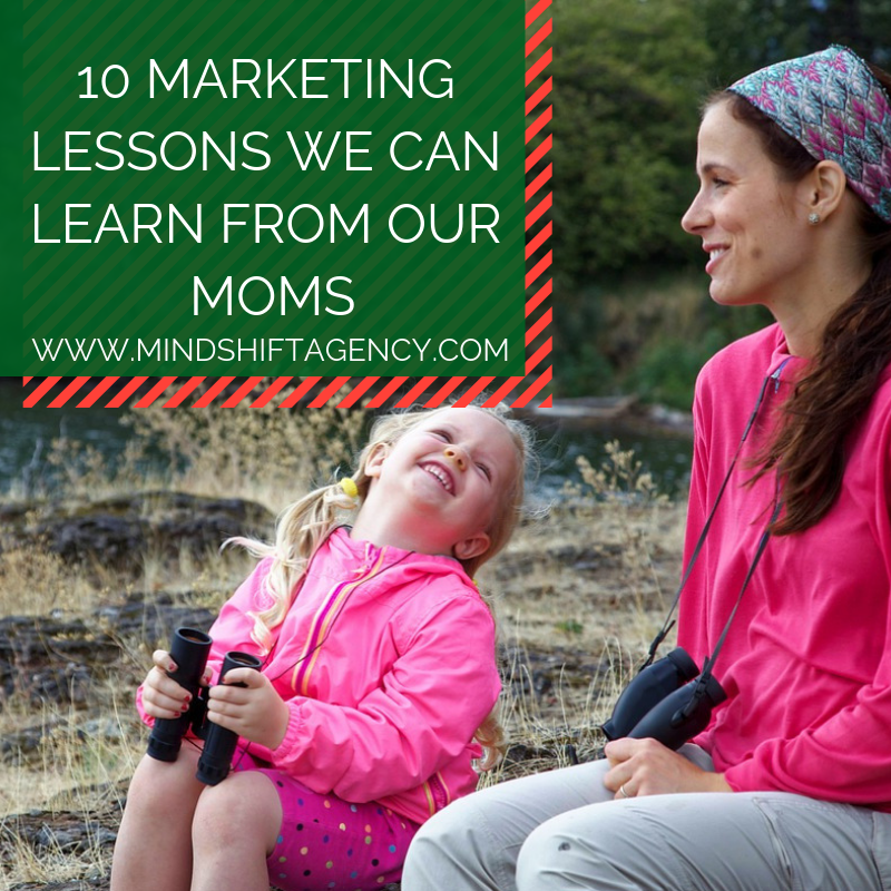 10 Marketing Lessons We Can Learn From Our Moms